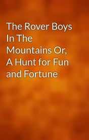 The Rover Boys In The Mountains Or  A Hunt for Fun and Fortune by gutenberg
