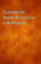 Cuentos de Amor de Locura y de Muerte by gutenberg