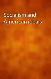 Socialism and American ideals by gutenberg