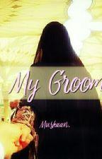 My Groom  FINAL EDITING  by muskaansmiles