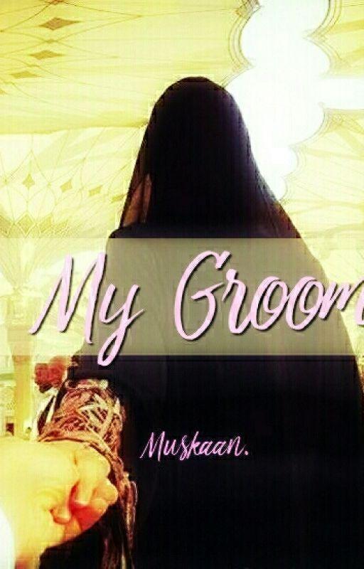 My Groom |FINAL EDITING| by MuskaanTaskeen