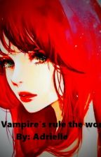 Vampire's rule the world by AdrielleCook