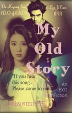 My Old Story 나의 옛날 이야기 (AN EXO FANFICTION: D.O) by leebaemi915