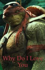 why do I love you Raphael love story by Girlz430