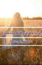 Cameron Dallas' Little Sister (Hayes Grier FanFicton) #Wattys2016 by Hayes_Is_Infedent