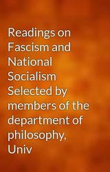 Readings on Fascism and National Socialism Selected by members of the department of philosophy  Univ by gutenberg