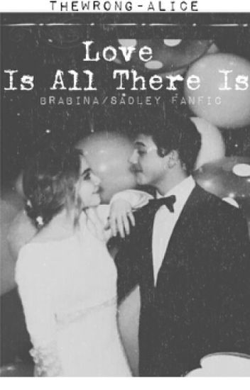 Love Is All There Is // Brabrina fanfic