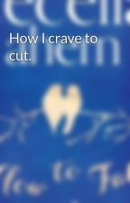 How I crave to cut. by Fayexx