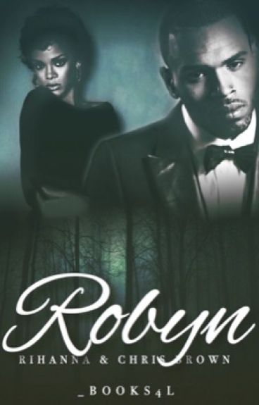Robyn. : Chris Brown & Rihanna #Wattys2016