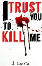 I Trust You To Kill Me by jcuneta