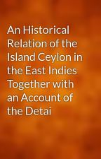 An Historical Relation of the Island Ceylon in the East Indies Together with an Account of the Detai by gutenberg