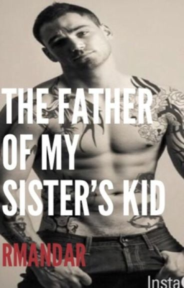 The Father of my Sister's Kid; DILF (Adult Perspective) #Wattys2015