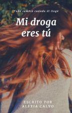 MI DROGA ERES TU (TERMINADA) #Editando by alexiaacalvoo
