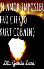 UN AMOR IMPOSIBLE PERO CIERTO (KURT COBAIN) by Lilu_little_sister