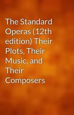 The Standard Operas (12th edition) Their Plots, Their Music, and Their Composers by gutenberg