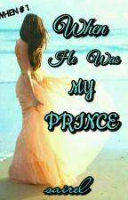 When He Was My Prince (Clique Series #1) by chinesecutie