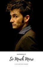 So Much More- Tenth Doctor X Reader by SnowWolfy