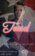 Tease (A Robert Downey Jr Fan Fiction) by sophie689