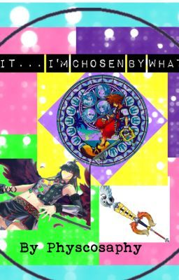 Wait... I'm Chosen By What?! (another KH fan fiction)