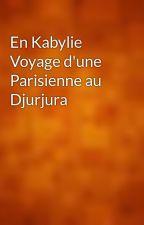En Kabylie Voyage d'une Parisienne au Djurjura by gutenberg