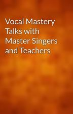 Vocal Mastery Talks with Master Singers and Teachers by gutenberg