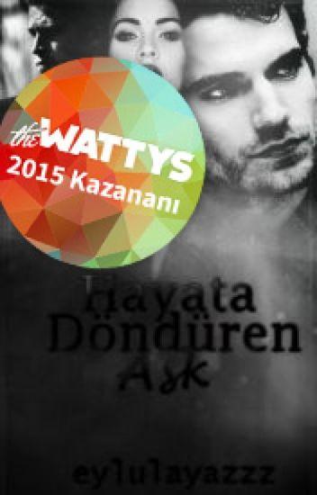 HAYATA DÖNDÜREN AŞK #Wattys2015