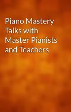 Piano Mastery Talks with Master Pianists and Teachers by gutenberg