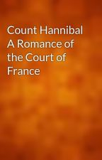 Count Hannibal A Romance of the Court of France by gutenberg