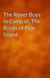 The Rover Boys in Camp or  The Rivals of Pine Island by gutenberg