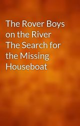 The Rover Boys on the River The Search for the Missing Houseboat by gutenberg