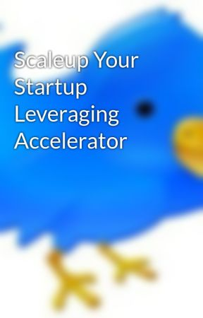 Scaleup Your Startup Leveraging Accelerator by ArzunPathak