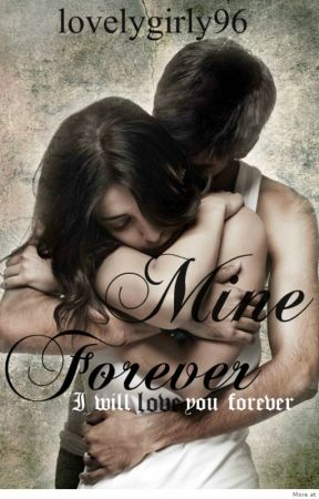 Mine forever (ORIGINAL) by lovelygirly96