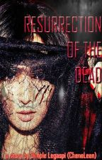 Resurrection of the Dead by CheneLeenCheneLeen