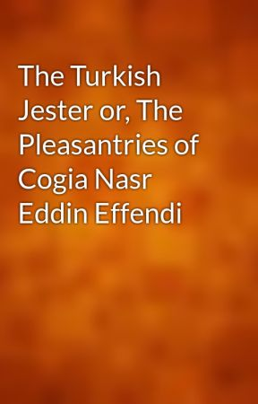 The Turkish Jester or, The Pleasantries of Cogia Nasr Eddin Effendi by gutenberg