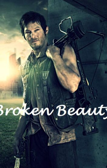 Broken Beauty (The Walking Dead- Daryl Dixon love story)