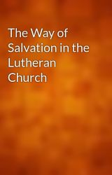 The Way of Salvation in the Lutheran Church by gutenberg