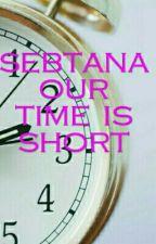 Sebtana our time is short by evilklainesaviour