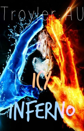 Icy Inferno (Troyler AU)