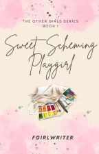Sweet Scheming Playgirl (TOG Series 1) by FrustratedGirlWriter