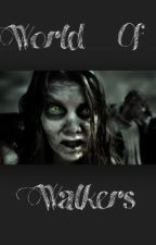 World of Walkers by thewalking_dead12345