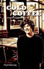 Cold Coffee (Harry Styles y tu)✔️ by namelesspauxx