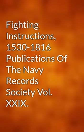 Fighting Instructions, 1530-1816 (Publications of the Navy Records Society Vol. XXIX)