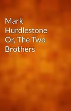 Mark Hurdlestone Or, The Two Brothers by gutenberg
