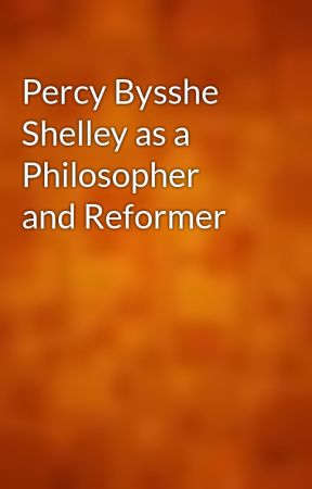 Percy Bysshe Shelley As A Philosopher And Reformer Wattpad