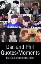 Dan and Phil Quotes/Moments by DanisnotonfireLolzor