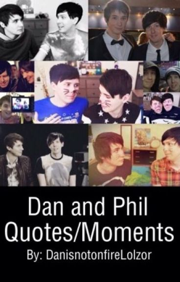 Dan and Phil Quotes/Moments