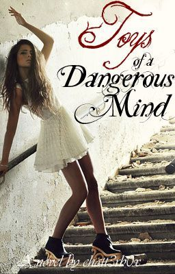 Toys of a Dangerous Mind-{Winner of Undiscovered, Watty Awards 2011} Under Edit