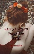 Harry Potter's Forgotten Sister (ON HOLD) by gracieb733