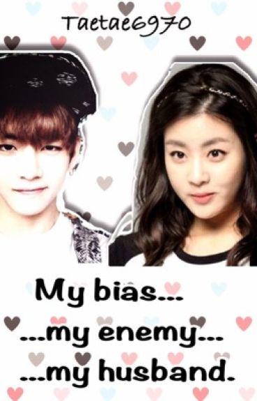 My bias...my enemy...my husband.