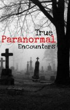 True Paranormal Encounters by AmberCovert